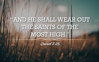 """Daniel 7:25 – """"And he shall wear out the saints of the Most High."""""""