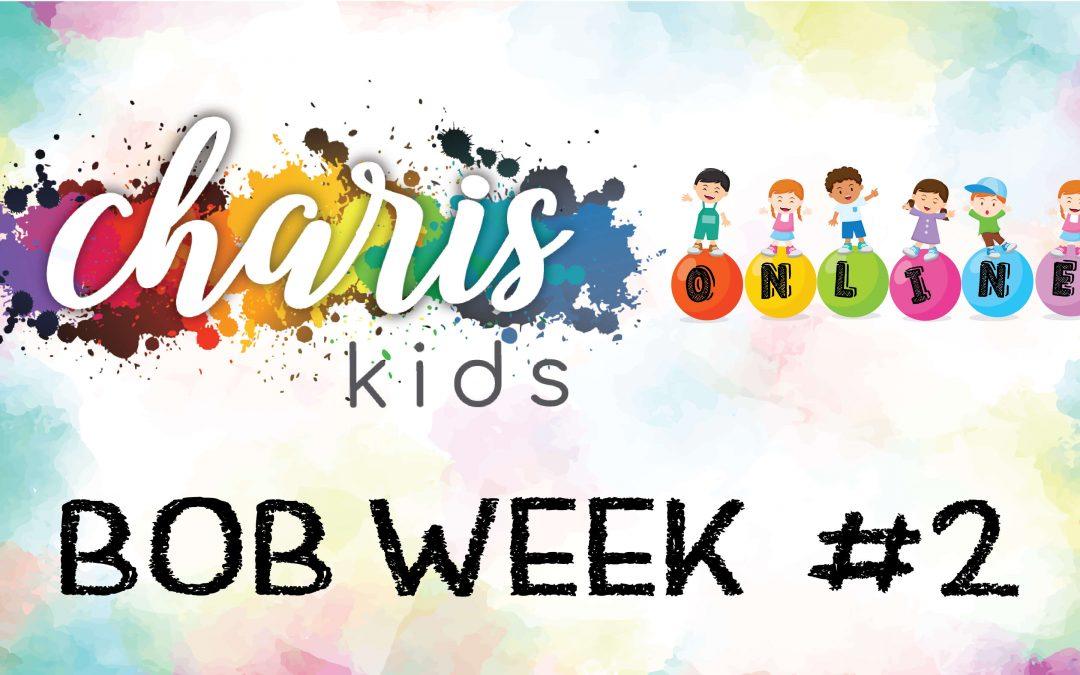 Charis Kids Online: BOB Week #2