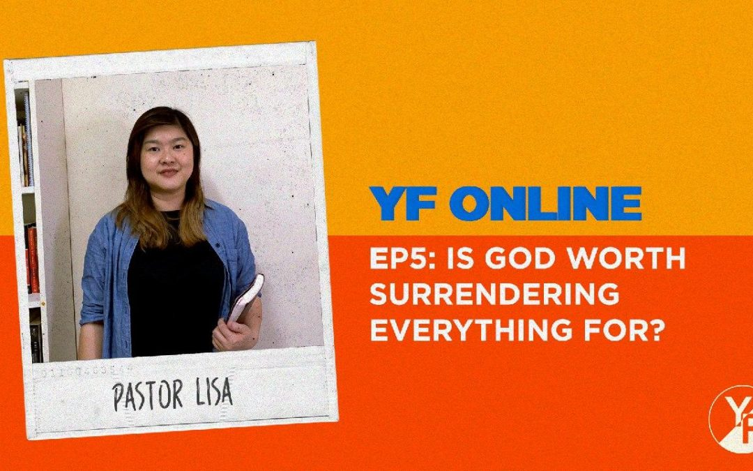 YF Online: Is God Worth Surrendering Everything For?