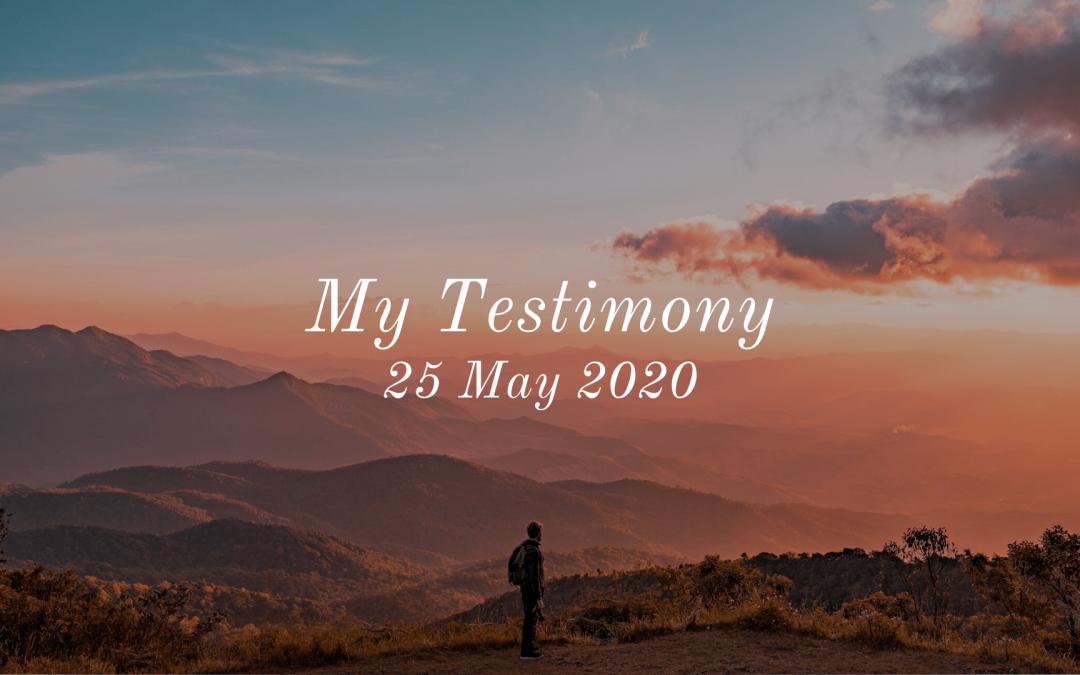 My Testimony | 25 May 2020