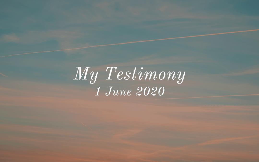 My Testimony | 1 June 2020