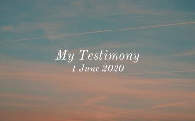 My Testimony   1 June 2020