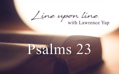 Line Upon Line with Lawrence Yap | Psalm 23 | 4 August 2020