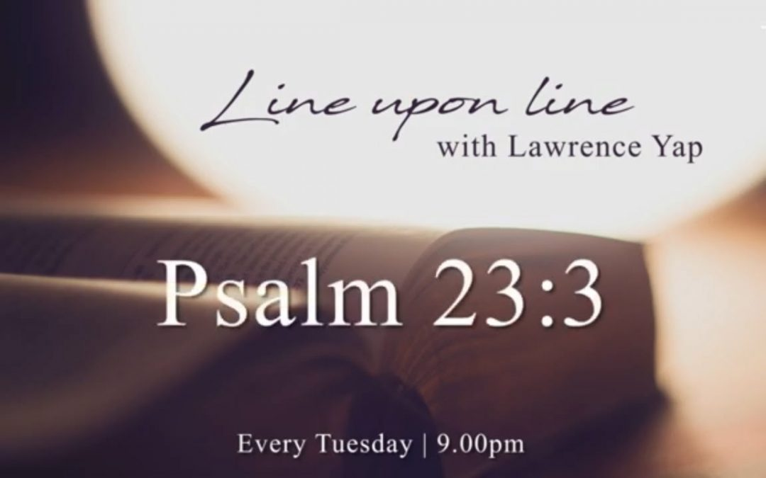 Line Upon Line with Lawrence Yap | Psalm 23:3 | 25 August 2020