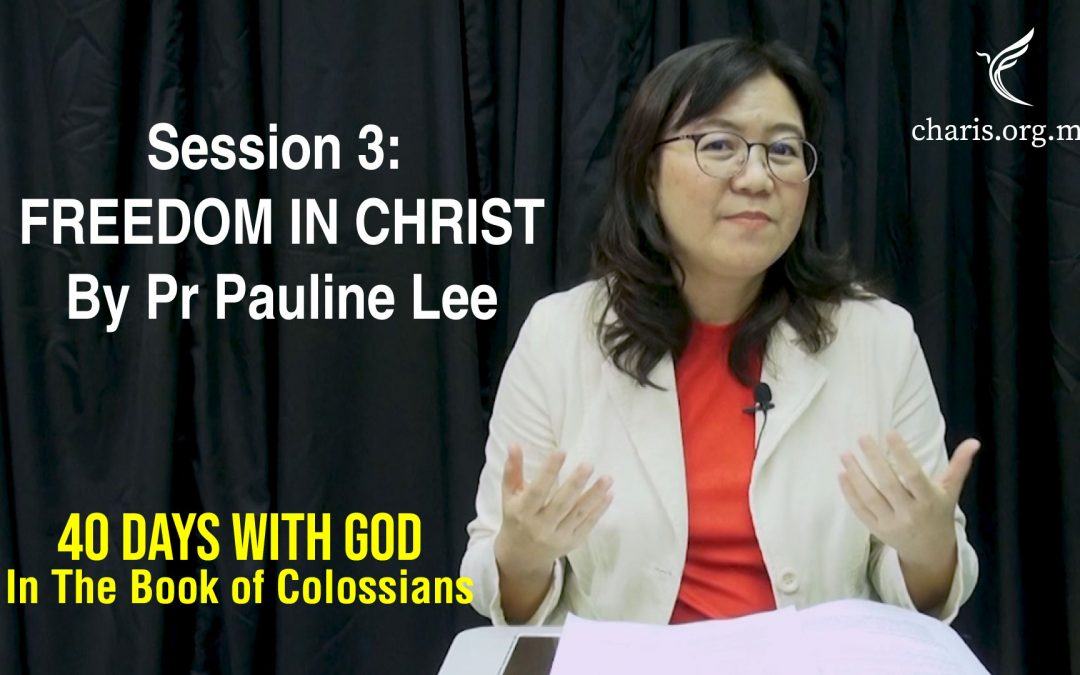 40 Days With God | In The Book Of Colossians | Session 3: Freedom In Christ