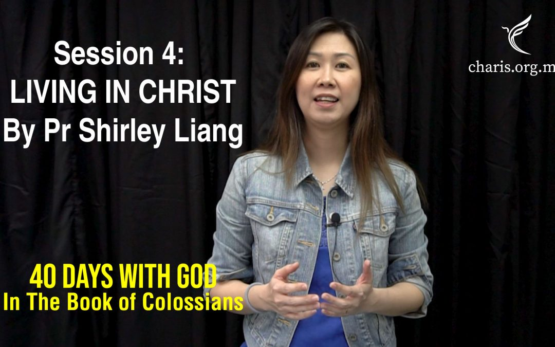 40 Days With God | In The Book Of Colossians | Session 4: Living In Christ