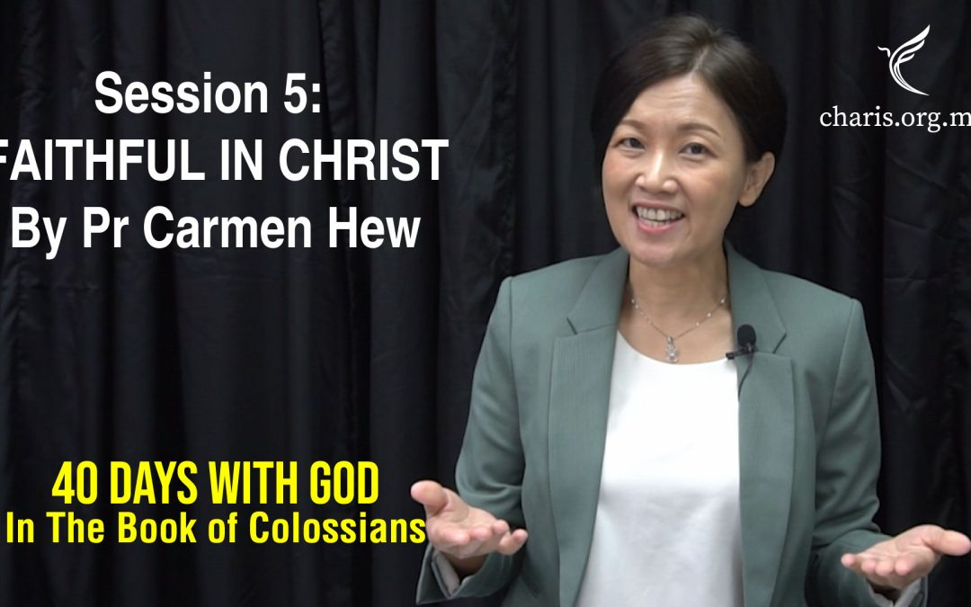 40 Days With God | In The Book Of Colossians | Session 5: Faithful In Christ