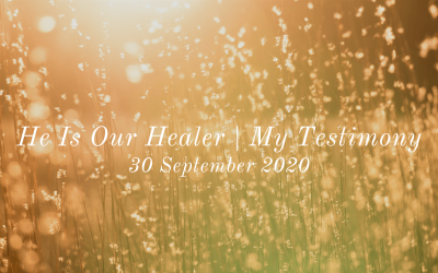 He Is Our Healer | My Testimony