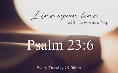 Line Upon Line with Lawrence Yap | Psalm 23:6 | 22 September 2020
