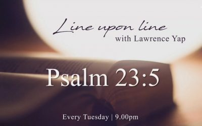 Line Upon Line with Lawrence Yap | Psalm 23:5 | 16 September 2020